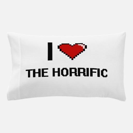 I love The Horrific digital design Pillow Case
