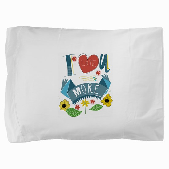 I love you more Pillow Sham