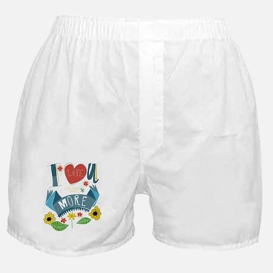 I love you more Boxer Shorts