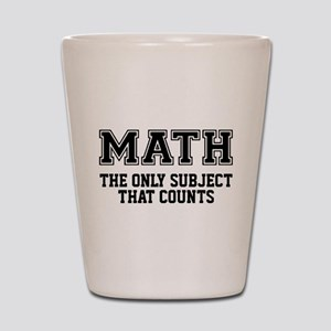 Math the only subject that counts Shot Glass