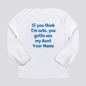 You Gotta See My Aunt Long Sleeve T-Shirt