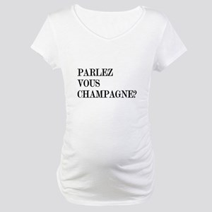 Parlez Vous Champagne? Maternity T-Shirt