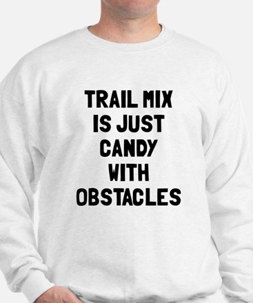 Trail mix is just candy Sweatshirt