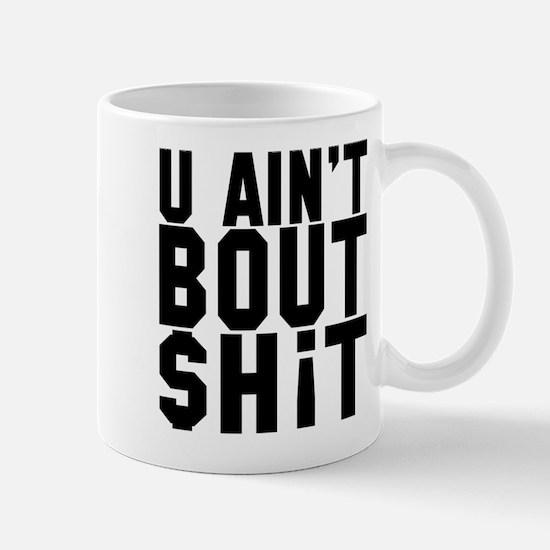 U Ain't Bout Shit Mug