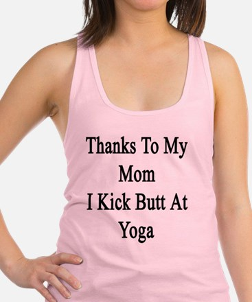 Thanks To My Mom I Kick Butt At Racerback Tank Top