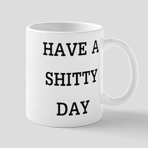 Have a shitty day Mug
