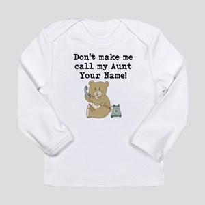 Don't Make Me Call My Aunt Long Sleeve T-Shirt