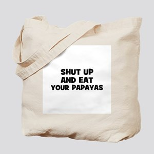 shut up and eat your papayas Tote Bag