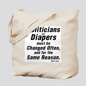 POLITICIANS AND DIAPERS MUST BE CHANGED O Tote Bag