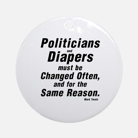 POLITICIANS AND DIAPERS MUST BE CHA Round Ornament