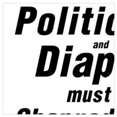 POLITICIANS AND DIAPERS MUST BE CHANGED OFTEN.  MA Poster