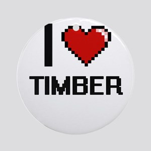 I love Timber digital design Round Ornament