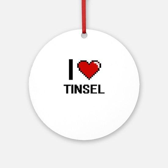 I love Tinsel digital design Round Ornament