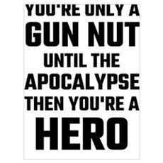 You're Only A Gun Nut Until The Apocalypse Poster