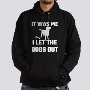 It Was Me I Let The Dogs Out Hoodie (dark)
