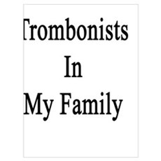 I Love The Trombonists In My Family  Poster