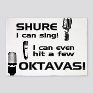 Shure I can sing! I can even hit a few Oktavas 5'x