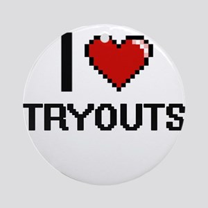 I love Tryouts digital design Round Ornament