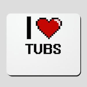 I love Tubs digital design Mousepad