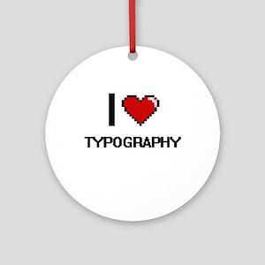 I love Typography digital design Round Ornament