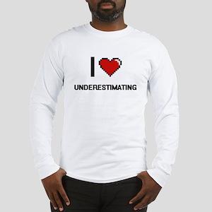 I love Underestimating digital Long Sleeve T-Shirt