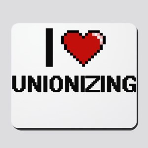 I love Unionizing digital design Mousepad