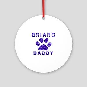 Briard Daddy Designs Round Ornament