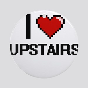 I love Upstairs digital design Round Ornament