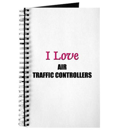 I Love AIR TRAFFIC CONTROLLERS Journal