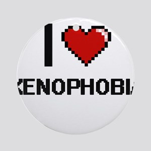 I love Xenophobia digital design Round Ornament