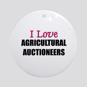 I Love AGRICULTURAL AUCTIONEERS Ornament (Round)