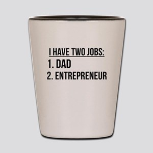Two Jobs Dad And Entrepreneur Shot Glass