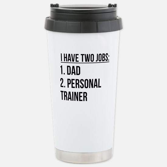 Two Jobs Dad And Personal Trainer Travel Mug