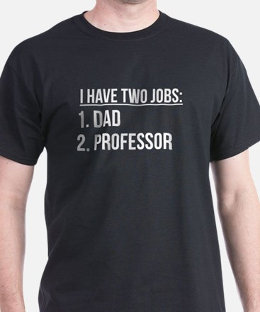 Two Jobs Dad And Professor T-Shirt