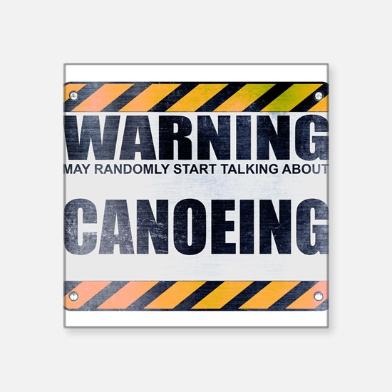 "Warning: Canoeing Square Sticker 3"" x 3"""