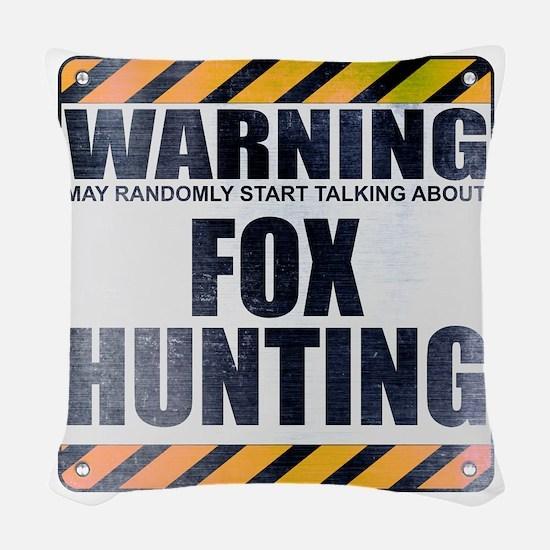 Warning: Fox Hunting Woven Throw Pillow