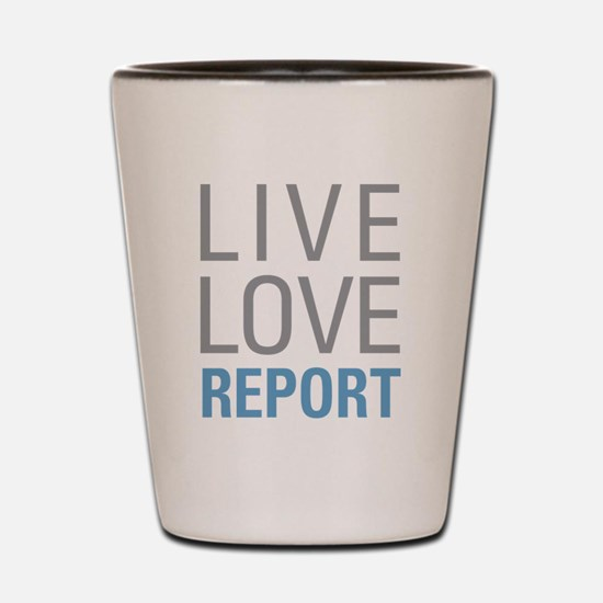 Live Love Report Shot Glass