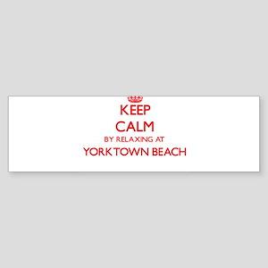 Keep calm by relaxing at Yorktown B Bumper Sticker