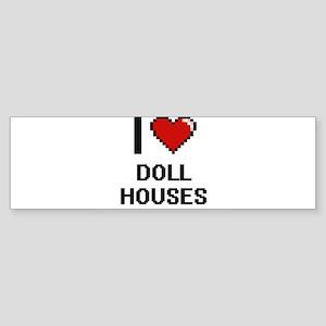 I love Doll Houses digital design Bumper Sticker
