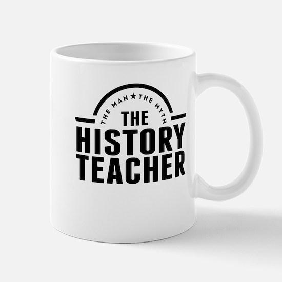 The Man The Myth The History Teacher Mugs