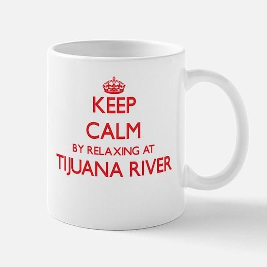 Keep calm by relaxing at Tijuana River Califo Mugs
