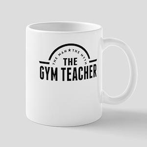 The Man The Myth The Gym Teacher Mugs