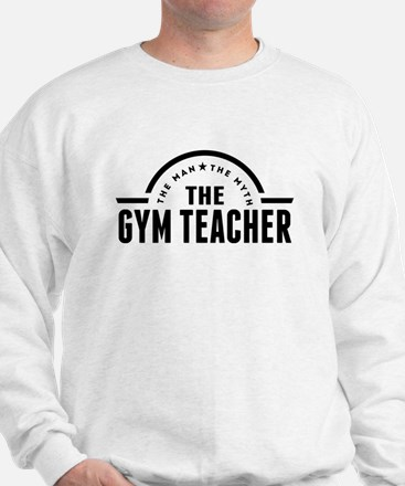 The Man The Myth The Gym Teacher Sweatshirt