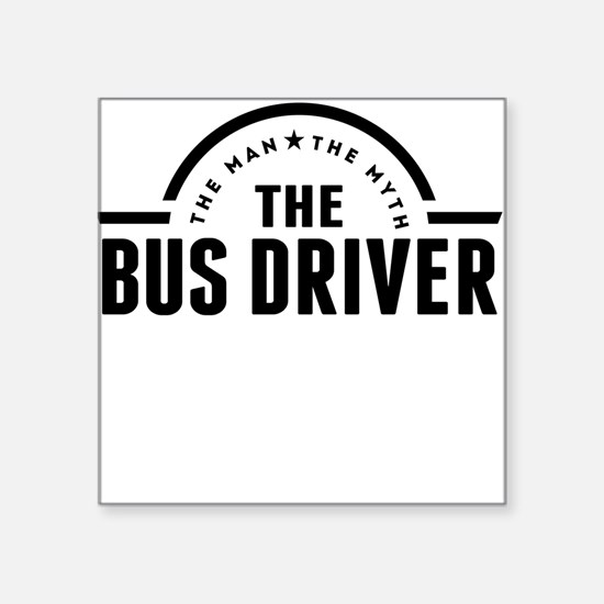 The Man The Myth The Bus Driver Sticker