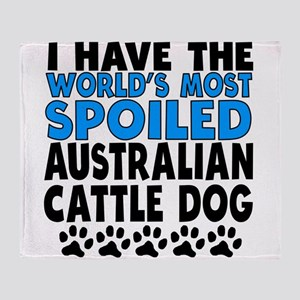 Worlds Most Spoiled Australian Cattle Dog Throw Bl