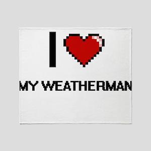 I love My Weatherman digital design Throw Blanket