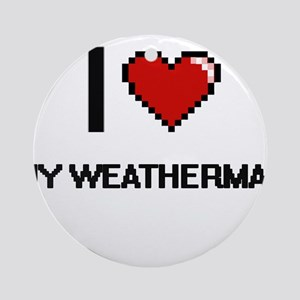 I love My Weatherman digital design Round Ornament