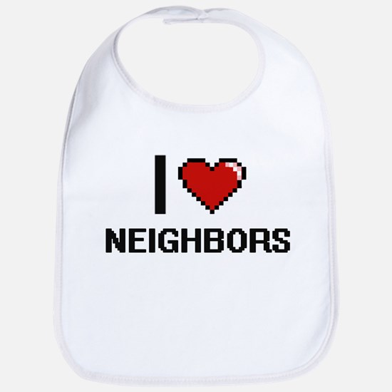 I love Neighbors digital design Bib