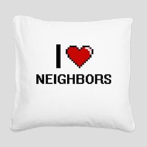 I love Neighbors digital desi Square Canvas Pillow