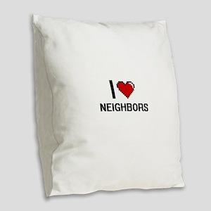 I love Neighbors digital desig Burlap Throw Pillow